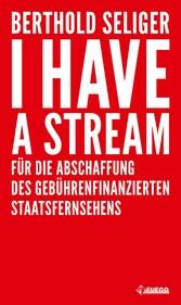I Have A Stream - Für die Abschaffung des gebüh...