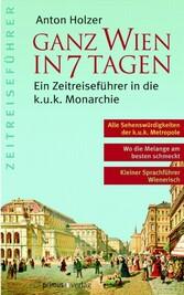 Ganz Wien in 7 Tagen - Ein Zeitreiseführer in d...