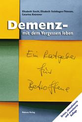 Demenz - mit dem Vergessen leben - Ein Ratgeber...