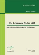 Die Belagerung Maltas 1565: Der Widerstandskamp...