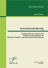 Vorschaubild von Innovationsförderung: Fördermittel für kleine und mittlere Unternehmen im Bereich Produkt- und Verfahrensentwicklung