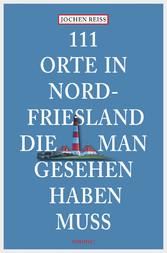 111 Orte in Nordfriesland, die man gesehen habe...