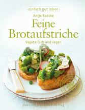 Feine Brotaufstriche - Vegetarisch und vegan