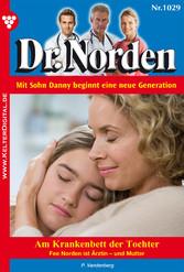 Dr. Norden 1029 - Arztroman - Am Krankenbett der Tochter