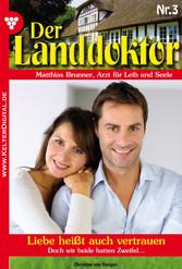 Der Landdoktor 3 - Arztroman - Liebe heißt auch...