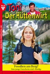 Toni der Hüttenwirt 39 - Heimatroman - Fossilien am Berg?