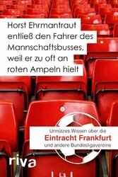 Horst Ehrmantraut entließ den Fahrer des Mannschaftsbusses, weil er zu oft an roten Ampeln hielt - Unnützes Wissen über Eintracht Frankfurt und andere Bundesligavereine