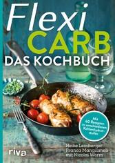 Flexi-Carb - Das Kochbuch - Mit 60 Rezepten in ...