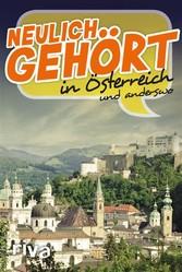 Neulich gehört in Österreich - und anderswo