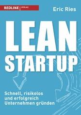 Lean Startup - Schnell, risikolos und erfolgrei...