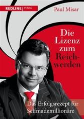 Die Lizenz zum Reichwerden - Das Erfolgsrezept ...