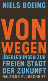 Von Wegen - Überlegungen zur freien Stadt der Z...