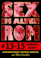 Sex im alten Rom, Sammelband 13-15 - Historisch...