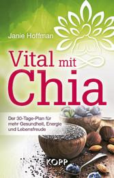 Vital mit Chia - Der 30-Tage-Plan für mehr Gesu...
