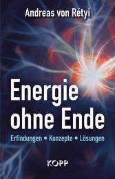 Energie ohne Ende - Erfindungen - Konzepte - Lö...