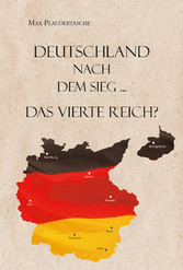 Deutschland nach dem Sieg ... - Das vierte Reich?
