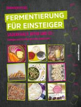 Fermentierung für Einsteiger - Sauerkraut, Kefir und Co. - Einlegen und Konservieren für jedermann