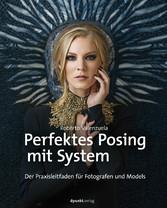 Perfektes Posing mit System - Der Praxisleitfad...