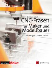CNC-Fräsen für Maker und Modellbauer - Grundlagen - Technik - Praxis