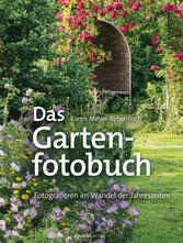 Das Gartenfotobuch - Fotografieren im Wandel de...