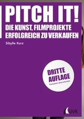 Pitch it! - Die Kunst, Filmprojekte erfolgreich...