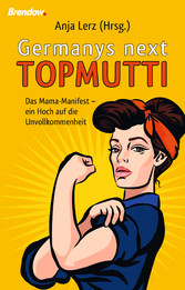 Germany´s next Topmutti - Das Mama-Manifest - e...