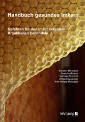 Handbuch gesundes Imkern - Gefahren für den Imker erkennen - Krankheiten behandeln