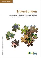 Erdverbunden - Eine neue Politik für unsere Böden