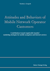 Attitudes and Behaviors of Mobile Network Operator Customers - Contributions toward empirically founded marketing strategies for mobile navigation and Internet services