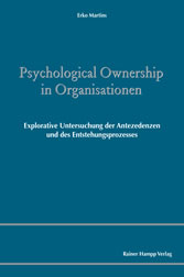 Psychological Ownership in Organisationen - Explorative Untersuchung der Antezedenzen und des Entstehungsprozesses