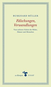 Fälschungen, Verwandlungen - Vom schönen Schein...