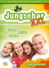 Jungschar XXL - Kinder, Action, Glaube: 12 prak...