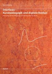 Interfaces - Kunstpädagogik und digitale Medien...