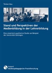 Stand und Perspektiven der Medienbildung in der Lehrerbildung - Eine empirisch-qualitative Studie am Beispiel der Universität Göttingen
