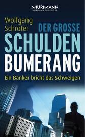 Der große Schulden-Bumerang - Ein Banker bricht...