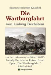 Die Wartburgfahrt 1843-1847 von Ludwig Bechstein - In der Erinnrung schöner Welt. Ludwig Bechsteins Entwurf zum Epos Die Wartburgfahrt 1843-1847