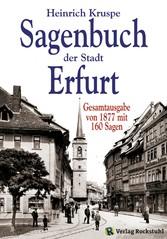 Sagenbuch der Stadt Erfurt - Gesamtausgabe mit ...