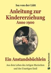 Anleitung zur Kindererziehung Anno 1900 - Ein A...