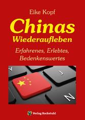 Chinas Wiederaufleben - Erfahrenes, Erlebtes, B...