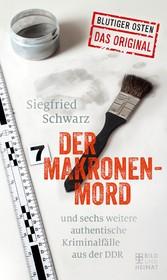 Der Makronenmord - und sechs weitere authentische Kriminalfälle aus der DDR