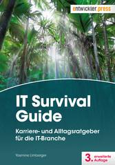 IT Survival Guide - Karriere- und Alltagsratgeb...