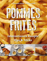 Pommes Frites - Internationale Rezepte, Dips & Tricks