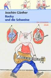 Rocky und die Schweine - Ein Rock n Roll Märchen