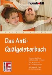 Das Anti-Quälgeisterbuch - Stressfrei im Alltag mit Kindern bis 12 Jahren. Von Aufräumen bis Zahnarztbesuch. 100 originelle Tipps für alle Lebenslagen
