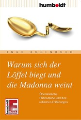 Warum sich der Löffel biegt und die Madonna wei...