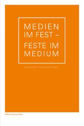 Medien im Fest - Feste im Medium