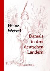 Damals in drei deutschen Ländern - Ein autobiographischer Roman