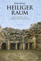 Heiliger Raum - Sakrale Architektur und die Schaffung »Heiliger Räume« heute