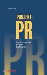 Projekt-PR - Vom Kulturprojekt bis zum Großflug...
