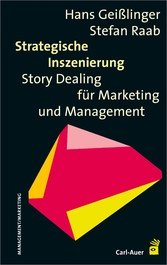 Strategische Inszenierung - Story-Dealing für Marketing und Management